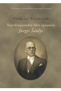 Nepriklausomybės Akto signataras Jurgis Šaulys | Vytautas Plečkaitis