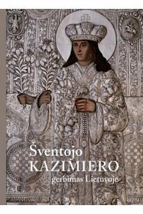 Šventojo Kazimiero gerbimas Lietuvoje | Sud. Neringa Markauskaitė, Sigita Maslauskaitė