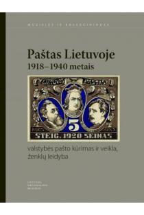 Paštas Lietuvoje 1918–1940 metais: valstybės pašto kūrimas ir veikla, ženklų leidyba | Sud. Vygintas Bubnys, Julija Normantienė