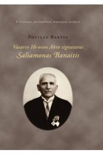 Vasario 16-osios Akto signataras Saliamonas Banaitis | Povilas Baršys