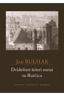 Dvidešimt šešeri metai su Ruščicu | Jan Bulhak