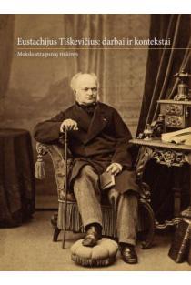Eustachijus Tiškevičius: darbai ir kontekstai | Sud. Žygintas Būčys, Reda Griškaitė
