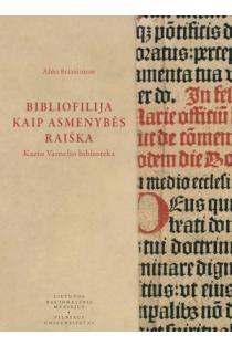 Bibliofilija kaip asmenybės raiška: Kazio Varnelio biblioteka | Alma Braziūnienė
