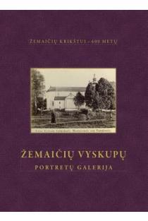 Žemaičių vyskupų portretų galerija | Sud. Lijana Birškytė-Klimienė