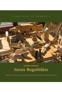 Liaudies meistras Jonas Bugailiškis. Kryžiai, skulptūros, muzikos instrumentai, kaukės, žaislai, inkilai   Sud. Elvyda Lazauskaitė