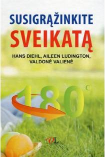 Susigrąžinkite sveikatą | Hans Diehl, Aileen Ludington, Valdonė Valienė