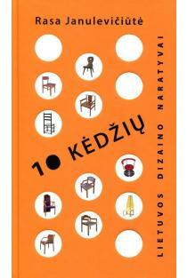 10 kėdžių: Lietuvos dizaino naratyvai | Rasa Janulevičiūtė