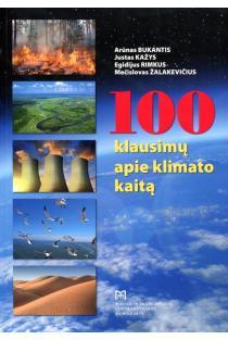 100 klausimų apie klimato kaitą | Arūnas Bukantis, Justas Kažys, Egidijus Rimkus, Mečislovas Žalakevičius