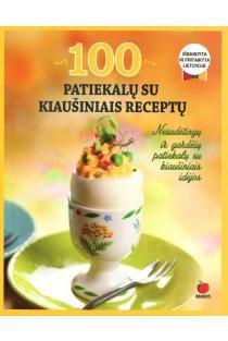100 patiekalų su kiaušiniais receptų. Nesudėtingų ir gardžių patiekalų su kiaušiniais idėjos |