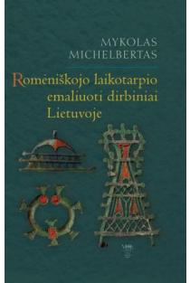 Romėniškojo laikotarpio emaliuoti dirbiniai Lietuvoje | Mykolas Michelbertas