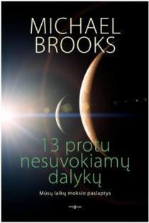 13 protu nesuvokiamų dalykų | Michael Brooks