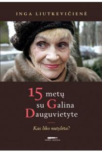 15 metų su Galina Dauguvietyte: kas liko nutylėta? | Inga Liutkevičienė