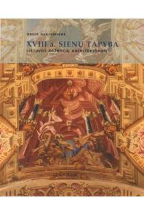 XVIII a. sienų tapyba Lietuvos bažnyčių architektūroje | Dalia Klajumienė
