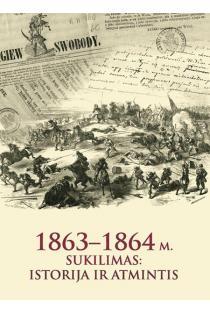 1863-1864 m. sukilimas: istorija ir atmintis | Zita Medišauskienė, Darius Staliūnas