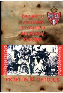 Praeitis ir rytojus. 1863 metų sukilimo istorinė ir kultūrinė reikšmė | Sud. Inga Bubulytė-Vaičiulienė