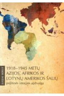 1918-1945 metų Azijos, Afrikos ir Lotynų Amerikos šalių politinės istorijos apžvalga   Juozas Skirius
