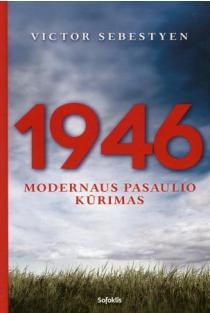 1946: modernaus pasaulio kūrimasis | Victor Sebestyen