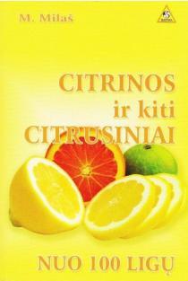 Citrinos ir kiti citrusiniai nuo 100 ligų | Marija Milaš