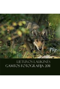 Lietuvos laukinės gamtos fotografija 2011 | Rengė Jolanta Akmantaitė, Inesa Oranskytė