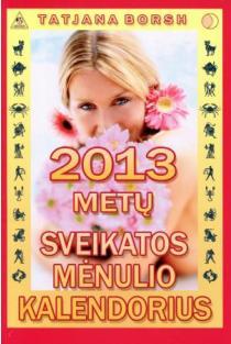 2013 metų sveikatos mėnulio kalendorius | Tatjana Borsh