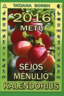 2016 m. sėjos mėnulio kalendorius | Tatjana Borshb