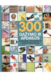 300 dažymo ir apdailos patarimų, technikų ir amato paslapčių | Alison Jenkins