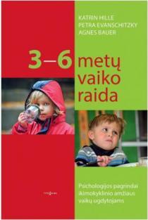 3-6 metų vaiko raida | Katrin Hille, Petra Evanschitzky, Agnes Bauer