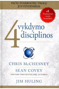 4 vykdymo disciplinos. Pačių svarbiausių tikslų įgyvendinimas | Sean Covey, Chris McChesney, Jim Huling