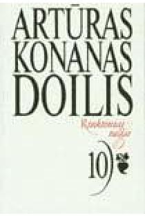 Rinktiniai raštai. Dešimtas tomas | Arthur Conan Doyle