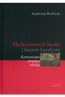 Marksizmas ir šuolis į laisvės karalystę. Komunizmo utopijos istorija | Andrzej Walicki