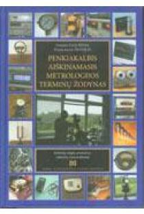 Penkiakalbis aiškinamasis metrologijos terminų žodynas | Vytautas Valiukėnas, Pranas Juozas Žilinskas