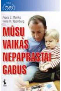 Mūsų vaikas nepaprastai gabus | Franx J. Monks, Irene H. Ypenburg