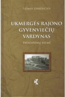 Ukmergės rajono gyvenviečių vardynas: pavadinimų kilmė | Zigmas Zinkevičius