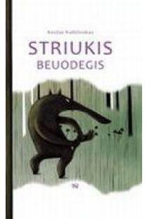 Striukis beuodegis | Kostas Kubilinskas