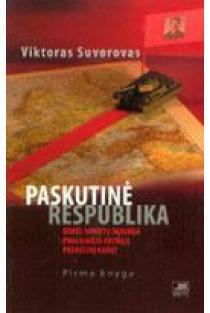 Paskutinė respublika. Pirma knyga. Kodėl Sovietų sąjunga pralaimėjo Antrąjį pasaulinį karą? | Viktoras Suvorovas