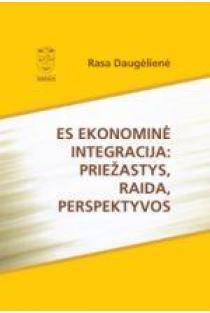 ES ekonominė integracija: priežastys, raida, perspektyvos | Rasa Daugėlienė