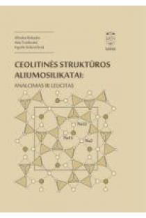 Ceolitinės struktūros aliumosilikatai: analcimas ir leucitas | Alfredas Balandis, Asta Traidaraitė, Ingrida Sinkevičienė