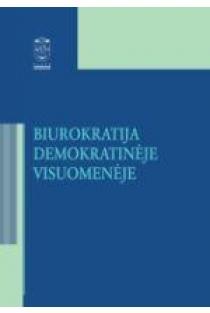 Biurokratija demokratinėje visuomenėje | Red. Alvydas Raipa