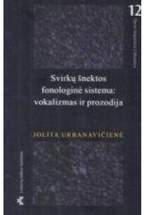 Svirkų šnektos fonologinė sistema: vokalizmas ir prozodija   Jovita Urbanavičienė
