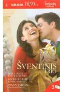 Riana ir du jos vyrai/ Ranierio nuotaka/ Nuodėmės vertas (Šventinis trio 2009) | Julia James, Michelle Reid, Penny Jordan