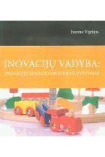 Inovacijų vadyba: inovacijų ir naujo produkto vystymas   Juozas Vijeikis
