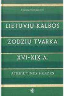 Lietuvių kalbos žodžių tvarka: XVI-XIX a.: atributinės frazės | Virginija Vasiliauskienė