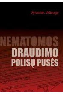 Nematomos draudimo polisų pusės   Vytautas Valiauga