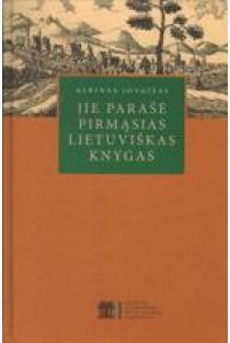 Jie parašė pirmąsias lietuviškas knygas | Albinas Jovaišas