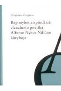 Regimybės atspindžiai: vizualumo poetika Alfonso Nykos-Niliūno kūryboje | Manfredas Žvirgždas