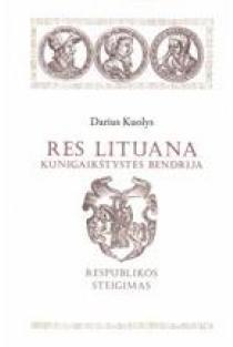 Res Lituana kunigaikštystės bendrija, 1-oji knyga. Respublikos steigimas   Darius Kuolys