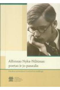 Alfonsas Nyka-Niliūnas: poetas ir jo pasaulis. Kūrybos tyrinėjimai ir archyvinė medžiaga | Sud. M. Žvirgždas ir E. Žmuida
