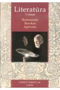 Lietuvių literatūros chrestomatija 11 kl. 1 d. Renesansas. Barokas. Apšvieta |