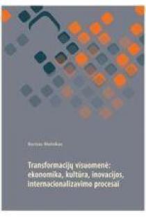 Transformacijų visuomenė: ekonomika, kultūra, inovacijos, internacionalizmo procesai | B. Melnikas