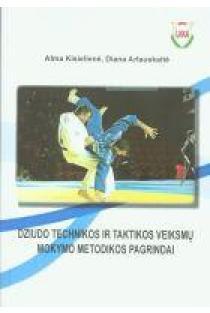 Dziudo technikos ir taktikos veiksmų mokymo metodikos pagrindai | Alma Kisielienė, Diana Arlauskaitė